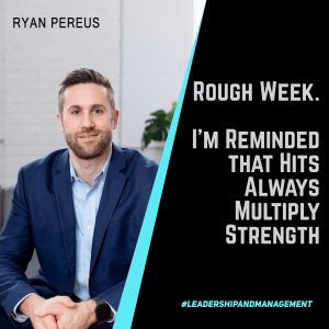 Rough Week as a Leader – I'm Reminded that Hits Always Multiply Strength